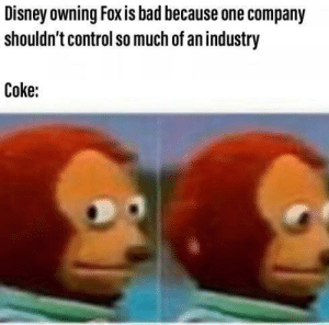 Bad, Dank, and Disney: Disney owning Fox is bad because one company  shouldn't control so much of an industry  Coke: They're gonna put Donald Duck in Deadpool tho by jan_mike_vincent MORE MEMES