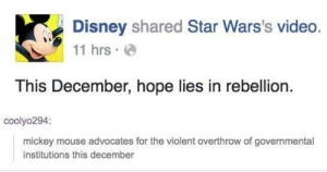 American company support for Hongkong's liberation. December 2019: Disney shared Star Wars's video.  11 hrs  This December, hope lies in rebellion  coolyo294:  mickey mouse advocates for the violent overthrow of governmental  institutions this december American company support for Hongkong's liberation. December 2019
