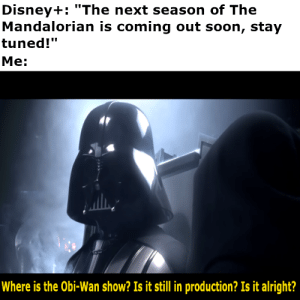 "Where is Kenobi?: Disney+: ""The next season of The  Mandalorian is coming out soon, stay  tuned!""  Me:  Where is the Obi-Wan show? Is it still in production? Is it alright? Where is Kenobi?"