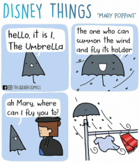 "Disney, Hello, and Memes: DISNEY THINGS  ""MARY POPPINS""  the one who can  helLo, it is  l  summon the wind  The Umbrella  and fly its holder  If O THESQUARECOMICS  ah Mary, where  can I fly you to? Useful Umbrella"