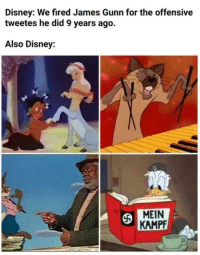 Oh silly disney: Disney: We fired James Gunn for the offensive  tweetes he did 9 years ago.  Also Disney:  MEIN  KAMPF Oh silly disney