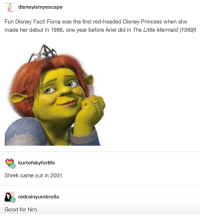 Ariel, Disney, and Shrek: disneyismyescape  Fun Disney Fact! Fiona was the first red-headed Disney Princess when she  made her debut in 1988, one year before Ariel did in The Little Mermaid (1989)!  kurtofskyforlife  Shrek came out in 2001  redrainyumbrella  Good for him.