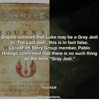 """Also that symbol you see on the book from the trailer of 'The Last Jedi' is not a Gray Jedi logo, it's the Jedi Order symbol. It can also be seen on things such as the Journal Of The Whills. starwarsfacts: Dispite rumours that Luke may be a Gray Jedi  in 'The Last Jedi', this is in fact false.  WLucas Film Story Group member, Pablo  Hidalgo confirmed that there is no such thing  as the term """"Gray Jedi.  A s r O L D T O  Fact #236  @Starwarsfacts Also that symbol you see on the book from the trailer of 'The Last Jedi' is not a Gray Jedi logo, it's the Jedi Order symbol. It can also be seen on things such as the Journal Of The Whills. starwarsfacts"""
