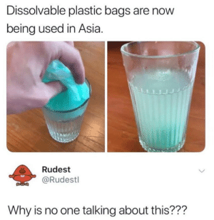 Dank, 🤖, and Asia: Dissolvable plastic bags are now  being used in Asia.  Rudest  @Rudestl  Why is no one talking about this??? What if it rains?