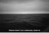 Relationship, Doubts, and Distance: Distance doesn't ruin a relationship, doubts do