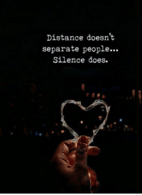 Silence, People, and Separate: Distance doesn't  separate people...  Silence does.