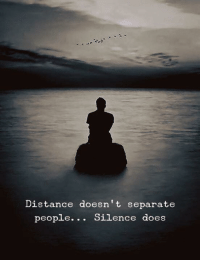 Silence, People, and Separate: Distance doesn't separate  people... Silence does