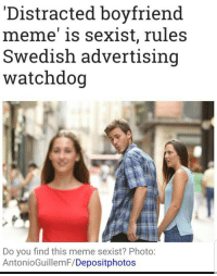 Distracted Boyfriend: 'Distracted boyfriend  meme' is sexist, rules  Swedish advertising  watchdog  Do you find this meme sexist? Photo  AntonioGuillemF/Depositphotos