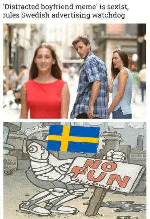 This is advanced stupid: Distracted boyfriend meme' is sexist  rules Swedish advertising watchdog  UN This is advanced stupid