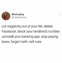 Live laugh love or whatever ✨: ditch pony  @molly7anne  cut negativity out of your life. delete  Facebook. block your landlord's number.  uninstall your banking app. stop paying  taxes. forget math. self care. Live laugh love or whatever ✨