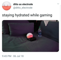 Gaming, Ditto, and While: . . ditto as electrode  @ditto_electrode  staying hydrated while gaming  ASAN  9:45 PM . 06 Jul 18