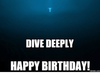Birthday: DIVE DEEPLY  HAPPY BIRTHDAY!  memes.com
