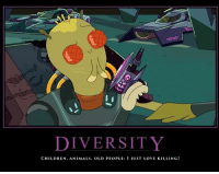rickandmorty rickandmortymemes rick morty: DIVERSITY  CHILDREN, ANIMALS, OLD PEOPLE: JUST LOVE KILLING! rickandmorty rickandmortymemes rick morty
