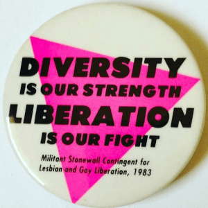 """lgbt-history-archive: """"DIVERSITY IS OUR STRENGTH – LIBERATION IS OUR FIGHT – Militant Stonewall Contingent for Lesbian and Gay Liberation, 1983"""" pinback, Christopher Street Liberation Day, New York City, June 1983. c/o @lgbt_history. #lgbthistory #HavePrideInHistory #NoBanNoWall: DIVERSITY  IS OUR STRENGTH  LIBERATION  IS OUR FIGHT  Militant Stonewall Contingent for  lesbian and Gay Liberation, 1983 lgbt-history-archive: """"DIVERSITY IS OUR STRENGTH – LIBERATION IS OUR FIGHT – Militant Stonewall Contingent for Lesbian and Gay Liberation, 1983"""" pinback, Christopher Street Liberation Day, New York City, June 1983. c/o @lgbt_history. #lgbthistory #HavePrideInHistory #NoBanNoWall"""