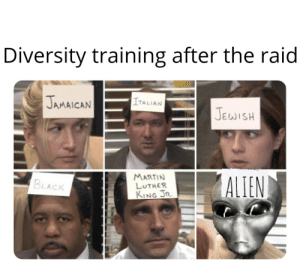 Martin, Martin Luther King Jr., and Alien: Diversity training after the raid  JAMAICAN  ITALIAN  JEWISH  MARTIN  LUTHER  KING JR  ALIEN  BLACK Prizon mike!!!