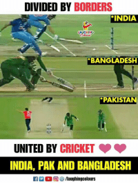 Cricket, India, and Pakistan: DIVIDED BY BORDERS  *INDIA  LAUGHING  BANGLADESH  PAKISTAN  air  UNITED BY CRICKET  INDIA, PAK AND BANGLADESH