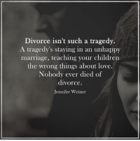 Memes, 🤖, and Weiner: Divorce isn't such a tragedy.  A tragedy's staying in an unhappy  marriage, teaching your children  the wrong things about love.  Nobody ever died of  divorce.  Jennifer Weiner