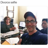 Memes, Selfie, and Shit: Divorce selfie You already know what it is we out here doing gang shit skrr skur thiscouldbeusbutyouplayin yyc