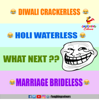 Marriage, Indianpeoplefacebook, and Diwali: DIWALI CRACKERLESS  LAUGHING  NOL WATERLESS  WHAT NEXT ??  e MARRIAGE BRIDELESse