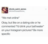 """meirl: dizzle saint james  @Ummhowaboutno  """"We met online""""  Okay, but like on a dating site or he  commented """"'d drink your bathwater""""  on your Instagram pictures? Be more  specific meirl"""