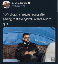 nav is 5'0: DJ Akademiks <  @Akademiks  NAV drops a farewell song after  seeing that everybody wants him to  quit  @res  pecti  ngra  CO  PLE nav is 5'0
