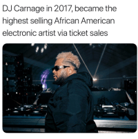Congratulations to DJ Carnage 🎟💯👏 @djcarnage https://t.co/66Rzx5c96p: DJ Carnage in 2017, became the  highest selling African American  electronic artist via ticket sales Congratulations to DJ Carnage 🎟💯👏 @djcarnage https://t.co/66Rzx5c96p