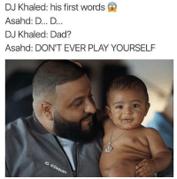 Dad, DJ Khaled, and Khaled: DJ Khaled: his first words  Asahnd: D... D...  DJ Khaled: Dad?  Asahd: DON'T EVER PLAY YOURSELF  IG: @Da  aquan 😂 https://t.co/2kolziZKm6