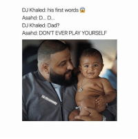 Confession: I am white but my nuts are black *** There's a key and peel skit about that: DJ Khaled: his first words  Q  Asahd: D... D  DJ Khaled: Dad?  Asahod: DON'T EVER PLAY YOURSELF Confession: I am white but my nuts are black *** There's a key and peel skit about that