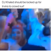 DJ Khaled, Funny, and Khaled: DJ Khaled should be locked up for  rvina to crowd surf Bruhhhhh💀