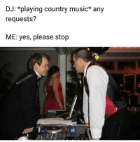 DJ: *playing country music* any  requests'?  ME: yes, please stop 👌🏼Happy Monday everyone @badjokeben 👌🏼 • • • squadfam meme memes dankmemes funny ballgazer popular