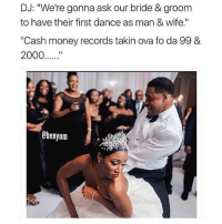 "Lol, Memes, and Money: DJ: ""We're gonna ask our bride & groom  to have their first dance as man & Wife.""  ""Cash money records takin ova fo da 99 &  2000  Obenyum Lol thiscantbelife lol bruhhh"