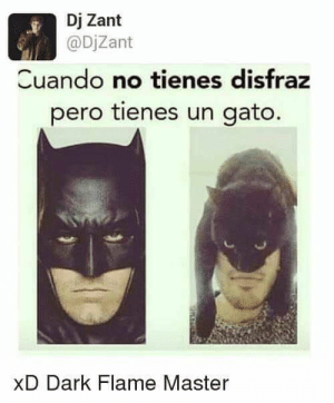 FUNNY - HILARIOUS   #lol #lmao #hilarious #laugh #photooftheday #friend #crazy #witty #instahappy  #joking #epic #instagood #instafun #memes #chistes #chistesmalos #imagenesgraciosas #humor #funny  #fun #lassolucionespara #dankmemes   #funnyposts #funnypictures #Instagood  #Beautiful #Happy #instagram #love: Dj Zant  @DjZant  Cuando no tienes disfraz  pero tienes un gato.  xD Dark Flame Master FUNNY - HILARIOUS   #lol #lmao #hilarious #laugh #photooftheday #friend #crazy #witty #instahappy  #joking #epic #instagood #instafun #memes #chistes #chistesmalos #imagenesgraciosas #humor #funny  #fun #lassolucionespara #dankmemes   #funnyposts #funnypictures #Instagood  #Beautiful #Happy #instagram #love