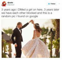 Funny, Google, and Girl: djoats  adjoats02  Follow  3 years ago i DMed a girl on here. 3 years later  we have each other blocked and this is a  random pic i found on google Such a romantic story... https://t.co/zEDSLDleTP
