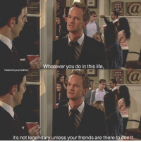 Friends, Life, and Memes: dl  Whatever vou do in this life,  Howimetyourmotherr  its not legendary unless your friends are there to see it One of my favorite quotes 🙏🏻 https://t.co/UURhtqaGpD