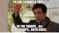Me watching the Army vs. Navy football game today: DLIKE TO MAKE A TOAST  TO THE TROOPS...ALL  THE TROOPS. BOTH SIDES Me watching the Army vs. Navy football game today