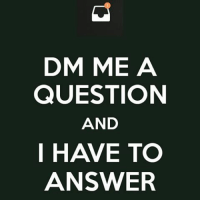 Dm Me A Question: DM ME A  QUESTION  AND  I HAVE TO  ANSWER