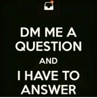Ask me questions in the comments and I will answer 👇👇👇or DM me lol if its personal DM me too: DM ME A  QUESTION  AND  I HAVE TO  ANSWER Ask me questions in the comments and I will answer 👇👇👇or DM me lol if its personal DM me too