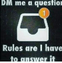 🤔Anyone🤔: DM me a question  Rules are I have  to answer it 🤔Anyone🤔