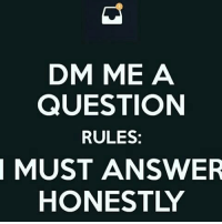 ☝☝☝: DM ME A  QUESTION  RULES:  MUST ANSWER  HONESTLY ☝☝☝
