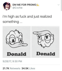 Target, Tumblr, and Blog: DM ME FOR PROMO  Cvchie  i'm high as fuck and just realized  something  Donald D  onald  9/28/17, 9:30 PM  21.7K Retweets 34.5K Likes antiblackness:  weavemama:  I WILL NEVER SEE DONALD DUCK THE SAME AFTER THIS