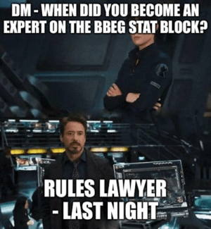 Lawyer, DnD, and Lawyers: DM-WHEN DID YOU BECOME AN  EXPERT ON THE BBEG STAT BLOCK?  RULES LAWYER  -LAST NIGHT Rules lawyers...