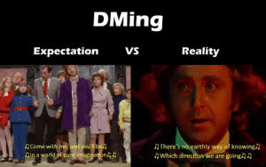 D&D Memes because I have a D&D Session today: DMing  VS  Reality  Expectation  Come with me, and you'll be  Din a world of pure imagination  There's no earthly way of knowing  Which direction we are going) D D&D Memes because I have a D&D Session today