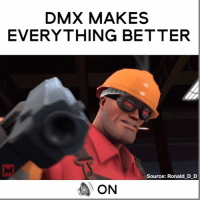 Dmx, Memes, and 🤖: DMX MAKES  EVERYTHING BETTER  Source: Ronald D D  ON Rise & shine bb's 😚