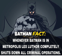 Batman, Memes, and Superman: DNATION UNIVERSE  BATMANFACT  WHENEVER BATMAN IS IN  METROPOLIS LEX LUTHOR COMPLETELY  SHUTS DOWN ALL CRIMINAL OPERATIONS. Screw That I'm out. dc dccomics dceu dcu dcrebirth dcnation dcextendeduniverse batman superman manofsteel thedarkknight wonderwoman justiceleague cyborg aquaman martianmanhunter greenlantern theflash greenarrow suicidesquad thejoker harleyquinn comics injusticegodsamongus