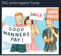 Work, Good, and Smile: DNC action against Trump  SMILE R  OBEY  RULES  GOOD  MANNER  PAY! (not my work; original source unknown)  [Allie]