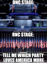 Memes, Party, and Rowdy: DNC STAGE:  KIRSTEN GILLIBRAND  Rowdy Conservatives  RNC STAGE  TELLME WHICH PARTY  LOVESAMERICA MORE I'd have to go with the GOP. ~ Ginger  Rowdy Conservatives