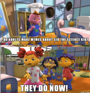Gerald: DO ADULTS MAKE MEMES ABOUT SID THE SCIENCE KID?  THEY DO NOW!  made on imgur Gerald
