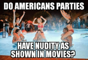 Those parties looks so much fun!: DO AMERICANS PARTIES  SHOWN IN MOVIES? Those parties looks so much fun!