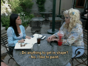 Shapely: Do anything to get in shape?  No, I like to paint.