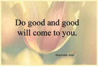 Beautiful, God, and Good: Do good and good  will come to you.  Think Positive Words Think Positive words  God Loves You, You are dearly loved / Beautiful light